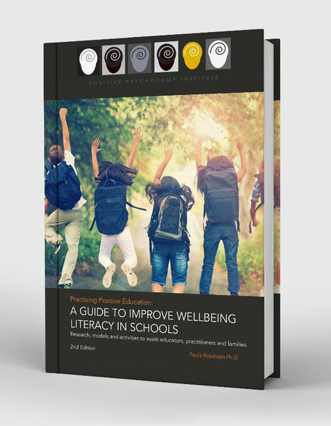 Practising Positive Education: A Guide to Improve Wellbeing Literacy in Schools 2nd Edition PRINT Version