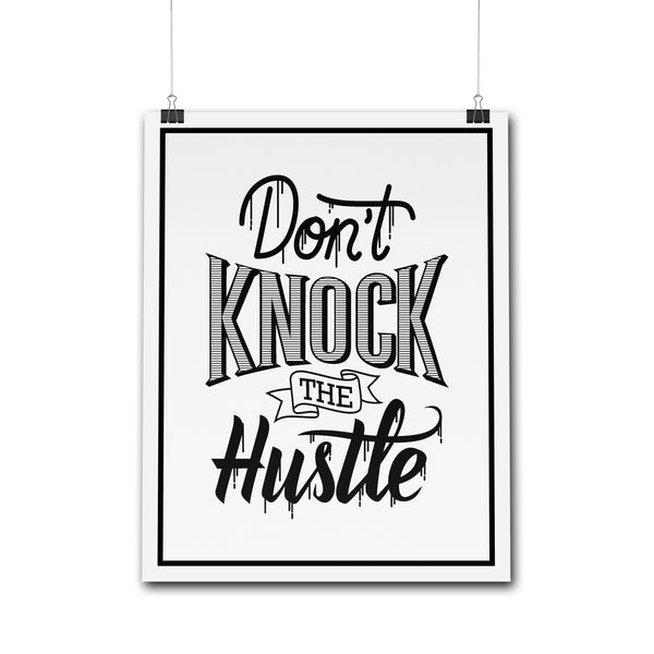 Posters - Don't Knock The Hustle | Poster
