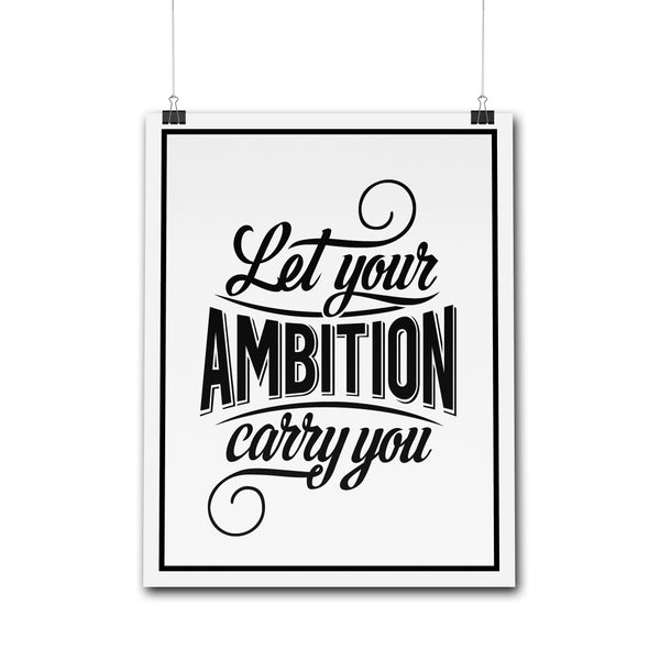 Posters - Let Your Ambition Carry You | Poster