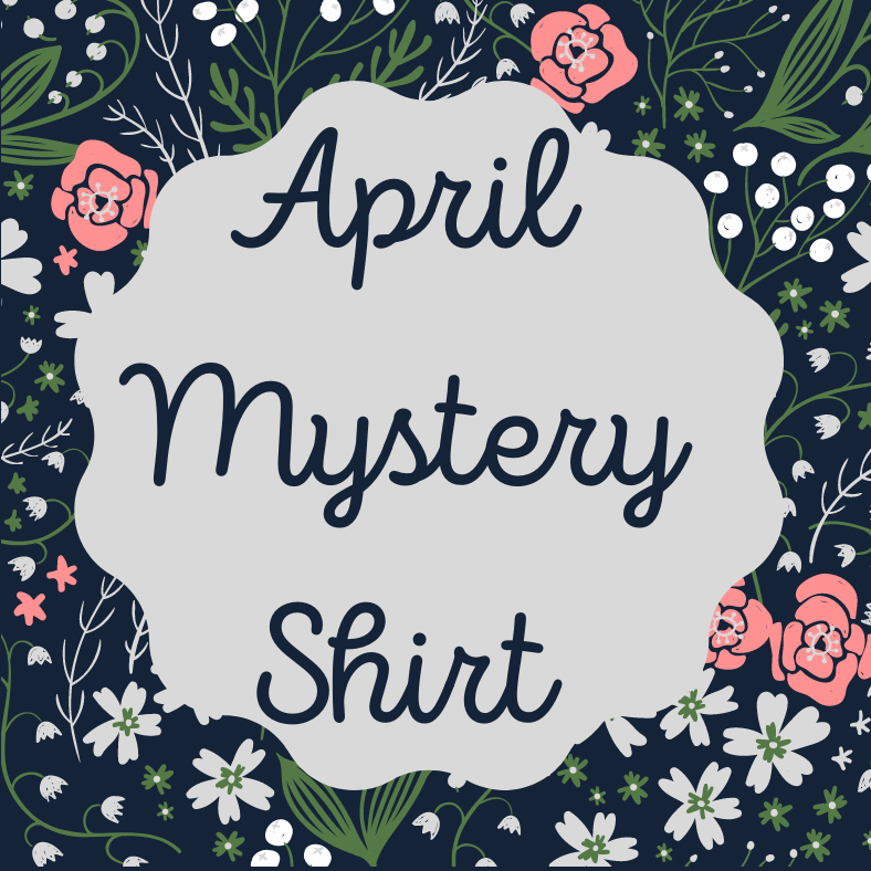 April 2021 Mystery Shirt {Pre-Order:  Ships First Week of April/Please Order Separately/Orders Are Not Split Up!}