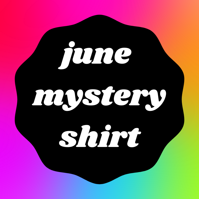 June 2021 Mystery Shirt {Pre-Order:  Ships First Week of June/Please Order Separately/Orders Are Not Split Up!}