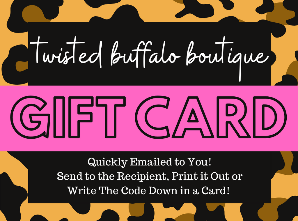 Twisted Buffalo Boutique Gift Card *Quickly Emailed To You!*