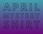 April 2020 Mystery Shirt {Pre-Order:  Ships First Week of April}