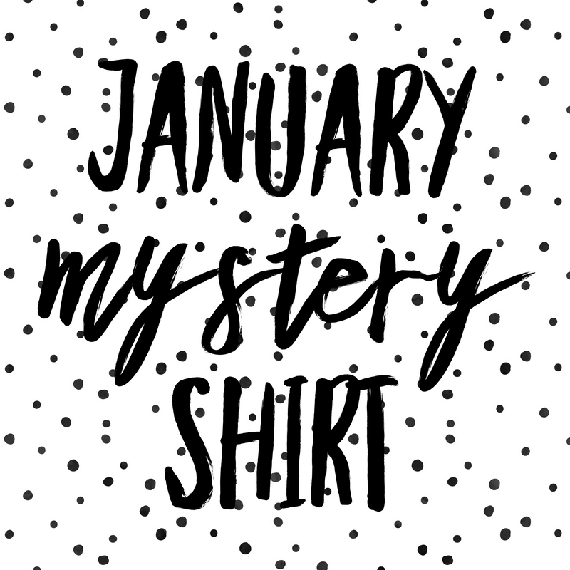 January 2020 Mystery Shirt {Pre-Order:  Ships First Week of January}