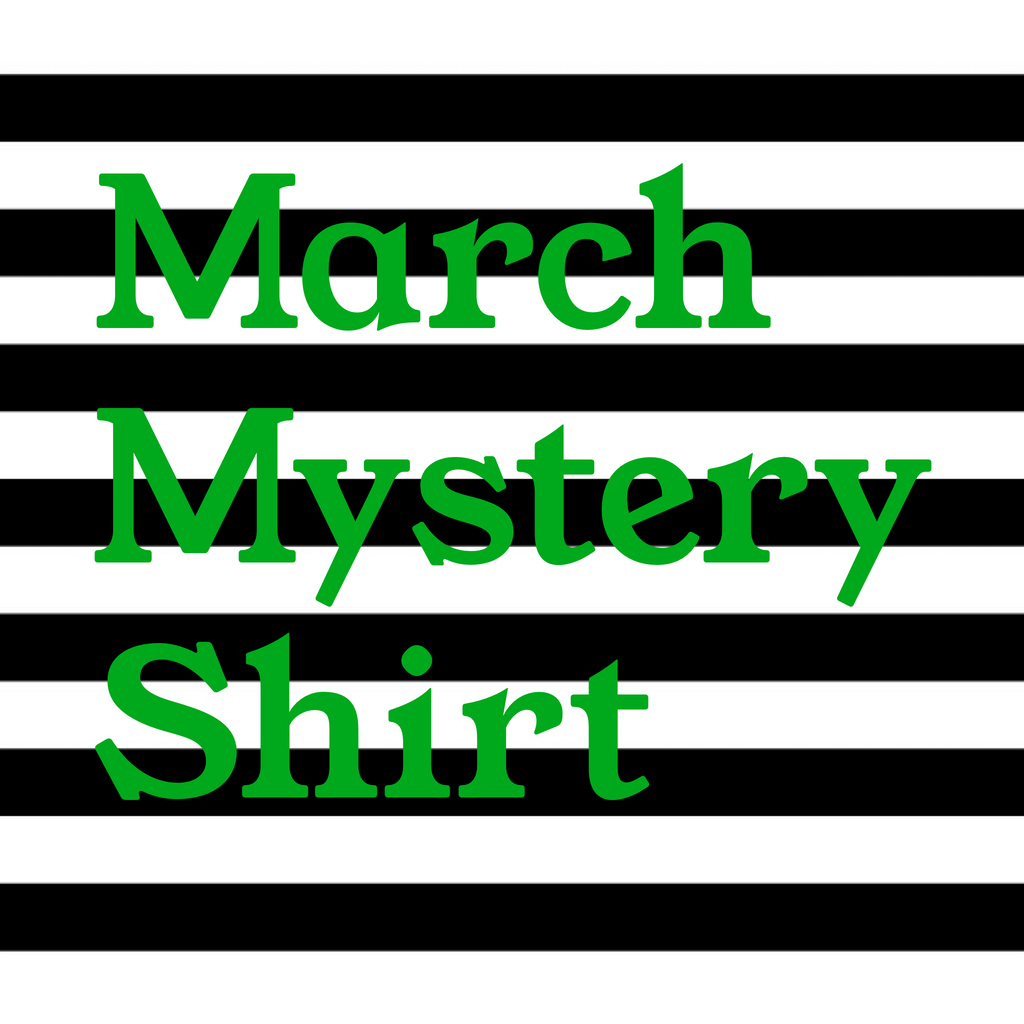 March 2020 Mystery Shirt {Pre-Order:  Ships First Week of March}