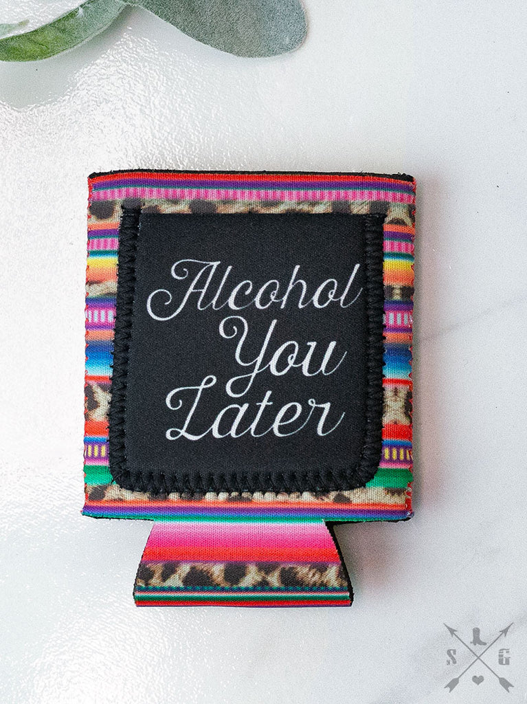 Alcohol You Later LEOPARD + SERAPE Can Cooler Koozie