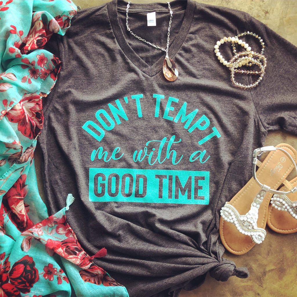 Don't Tempt Me With A Good Time Charcoal V-Neck Tee