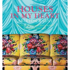Houses in My heart: Carleton Varney a Decorator's Colourful Journey