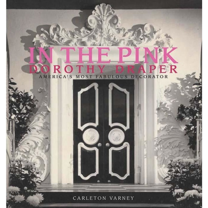 In the Pink: Dorothy Draper America's Most Fabulous Decorator