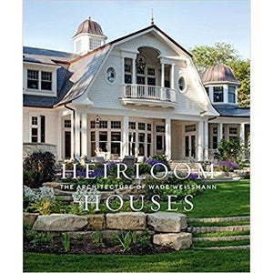 Heirloom Houses: The Architecture of Wade Weissmann