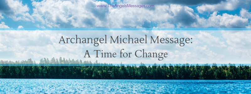 Archangel Michael Message: Times Are Changing
