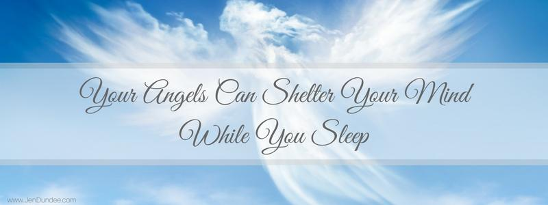 Your Angels Can Shelter Your Mind While You Sleep