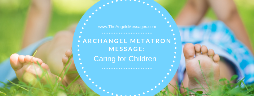 Archangel Metatron Message: Caring For Children
