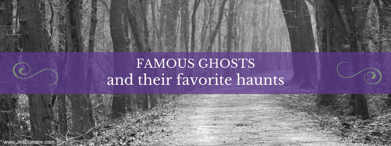 Famous Ghosts and Their Favorite Haunts