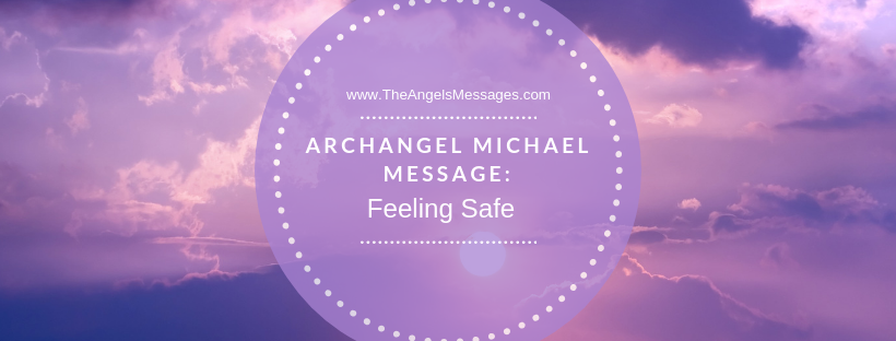 Archangel Michael Message: Feeling Safe