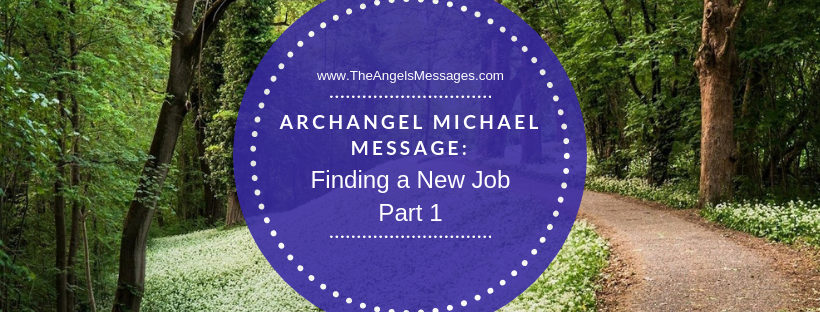 Archangel Michael Message: Finding A New Job Part 1