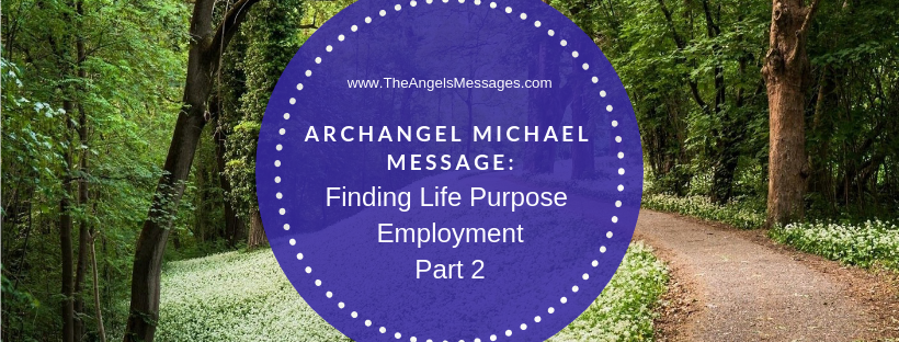 Archangel Michael Message: Finding Life Purpose Employment Part 2