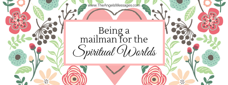 Being A Mailman For The Spiritual Worlds