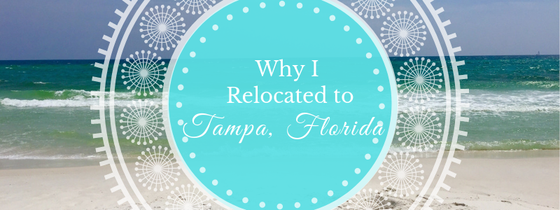 Why I Relocated to Tampa, FL