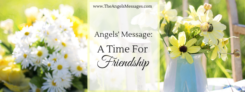 Angels' Message: A Time For Friendship
