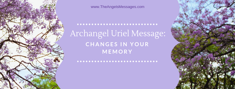 Archangel Uriel Message: Changes in Your Memory