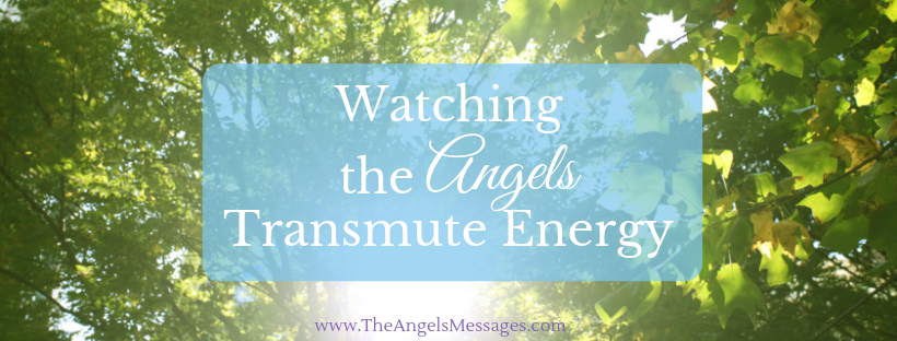 Watching the Angels Transmute Energy