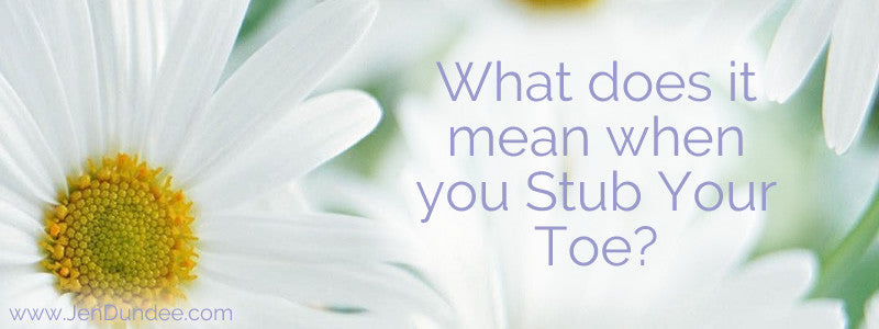 What Does it Mean When You Stub Your Toe? - Jen Dundee