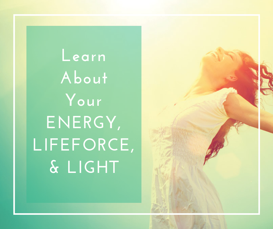 Learn About Your Energy, Lifeforce, & Light