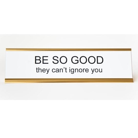 """Be So Good They Can't Ignore You"" Nameplate"