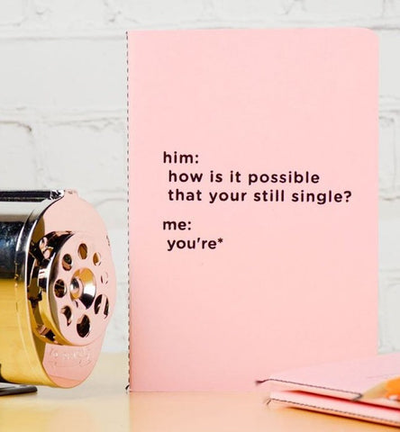 """How Is It Possible 'Your' Still Single?"" Notebook"