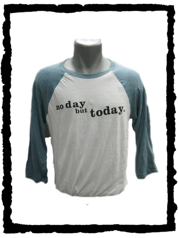 No Day but Today Tee