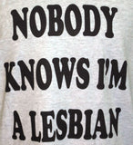 Short Sleeve Tee - Nobody Knows I'm A Lesbian