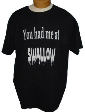 Short Sleeve Tee - You Had Me At SWALLOW