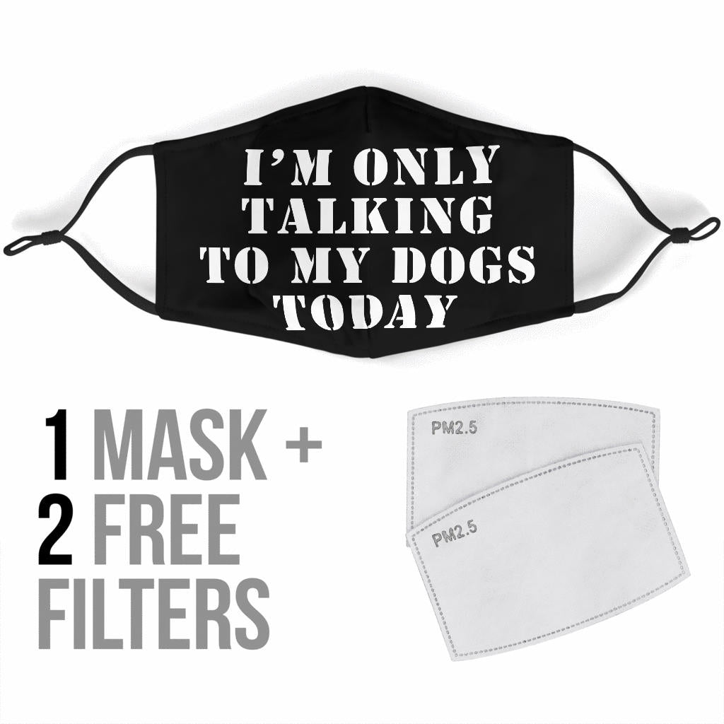 I'm Only Talking to My Dogs Today Face Mask