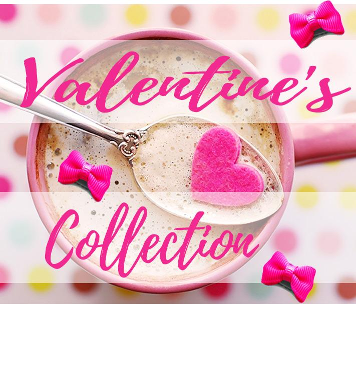 Valentine Collection is Here