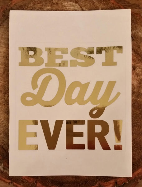 Foil Decal - Best Day Ever