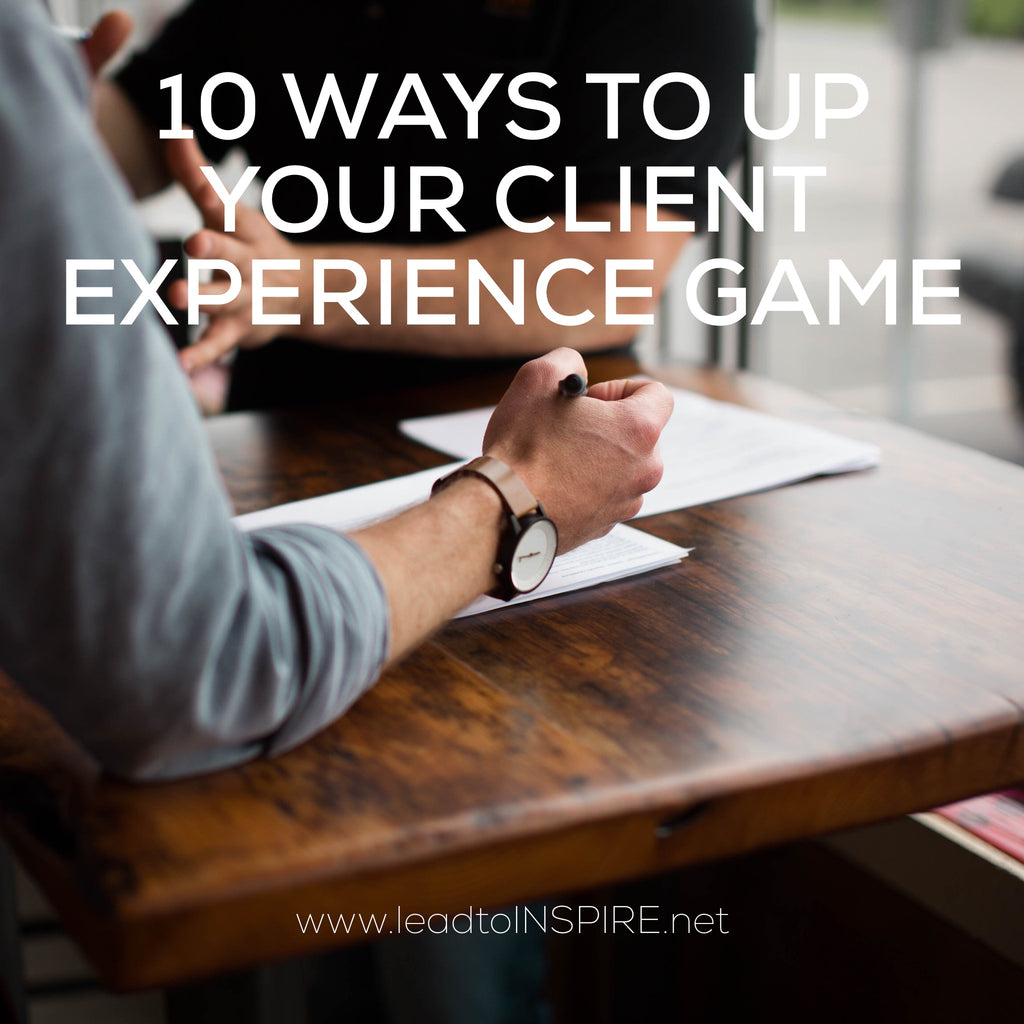 10 Ways to Up Your Client Experience Game!