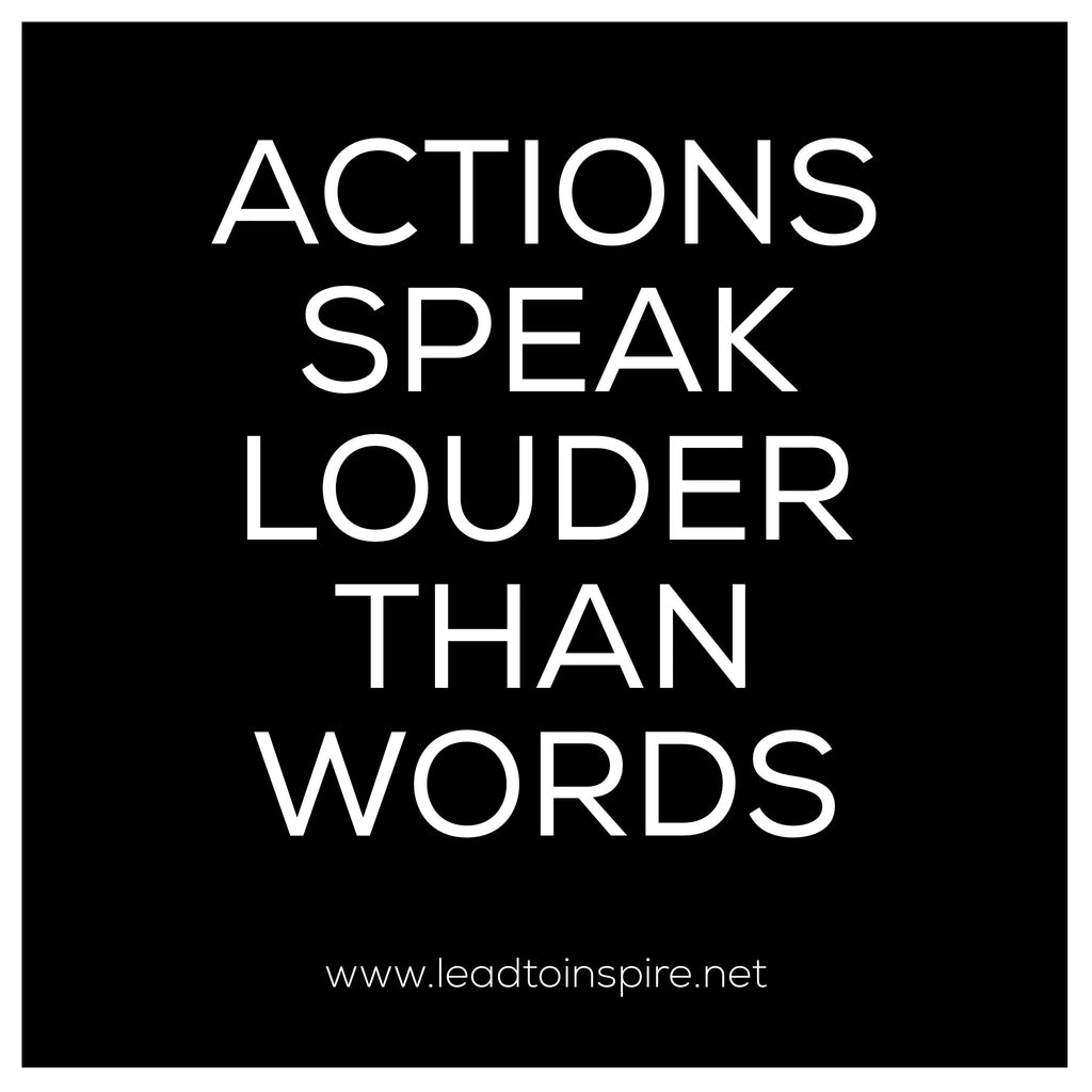 In Leadership and in Life, Actions Speak Louder than Words