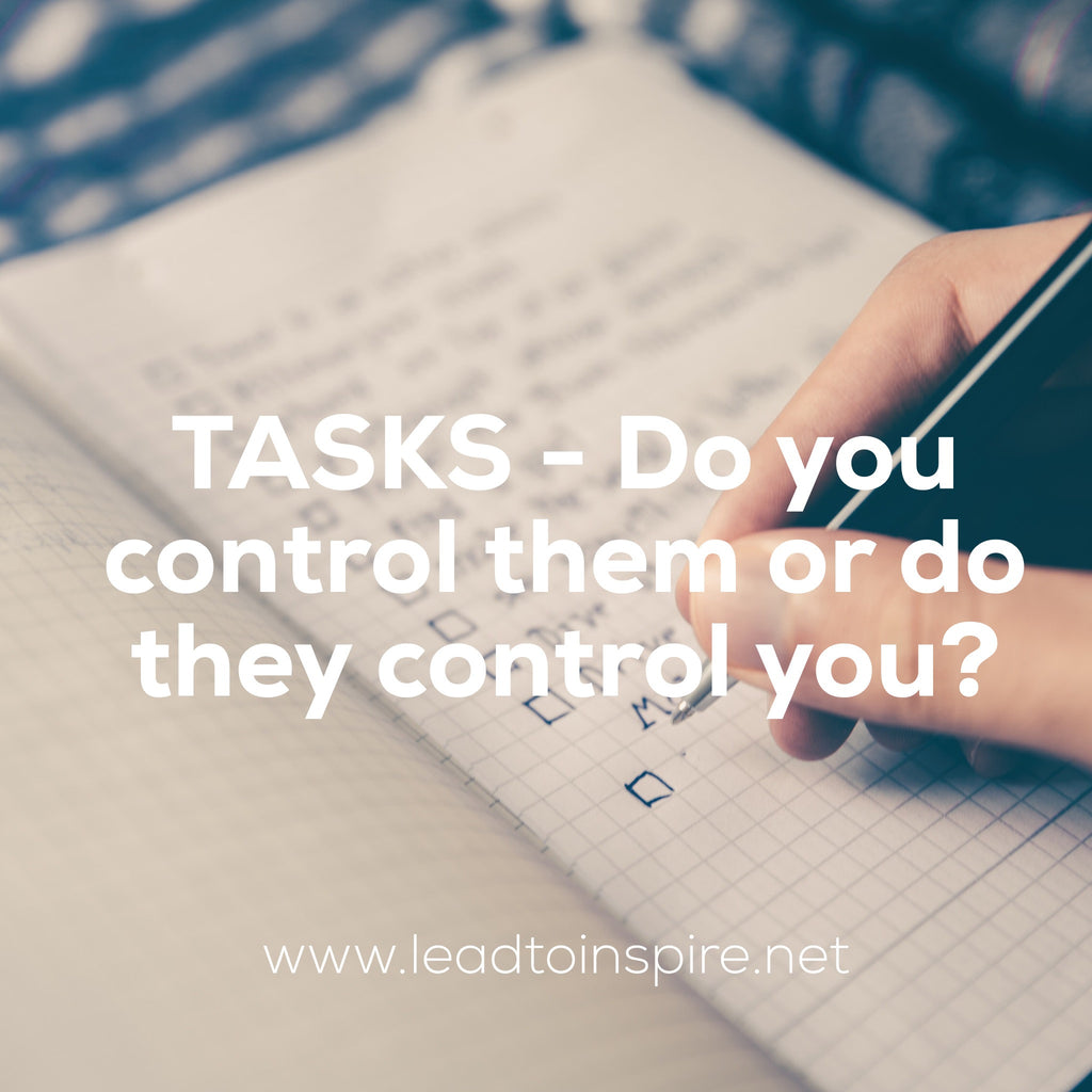 TASKS - Do you control them or do they control you?