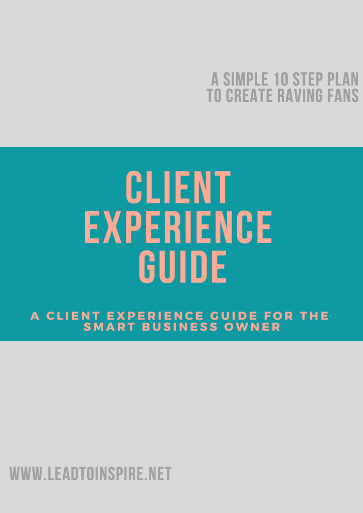 Client Experience Guide - A 10-Step Plan to Create Raving Fans