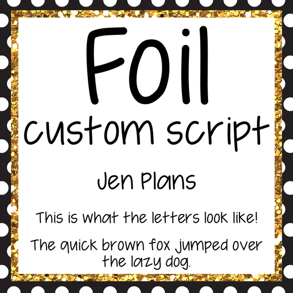 Jen Plans Custom Script Mini Foil