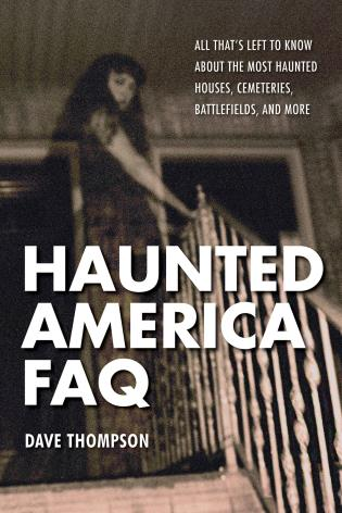 Haunted America FAQ-Dave Thompson-Atlas Preservation