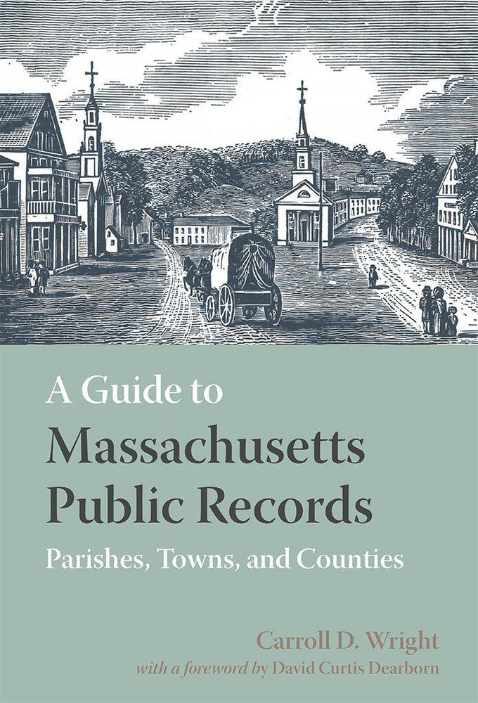 A Guide to Massachusetts Public Records Parishes, Towns, and Counties-Carroll D. Wright-Atlas Preservation