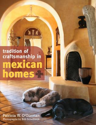 Tradition of Craftsmanship in Mexican Homes-Patricia W. O'Gorman-Atlas Preservation