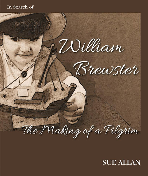 William Brewster: The Making of a Pilgrim-New England Historic Genealogical Society-Atlas Preservation