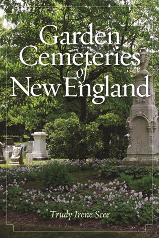 Garden Cemeteries of New England-Trudy Irene Scee-Atlas Preservation