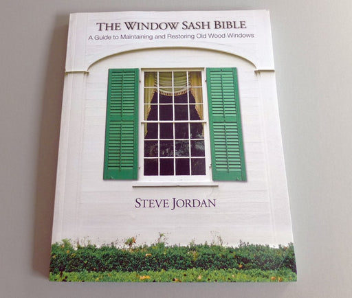 The Window Sash Bible-Steve Jordan-Atlas Preservation