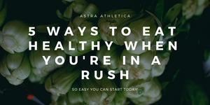 5 Ways To Eat Healthy When You're In A Rush