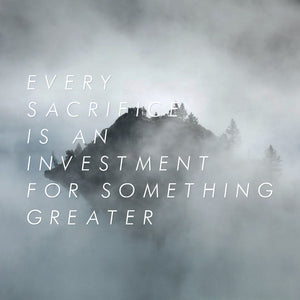 HOW TO TURN SACRIFICE INTO INVESTMENT