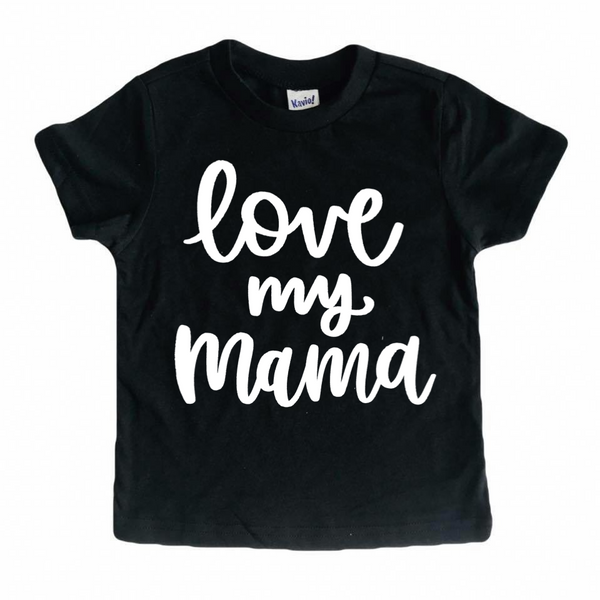 Love My Mama (new) tee